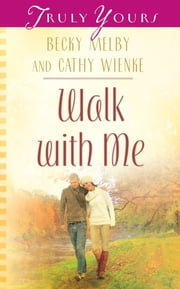 Walk With Me ebook by Becky Melby,Cathy Wienke