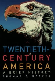 Twentieth-Century America: A Brief History ebook by Thomas C. Reeves