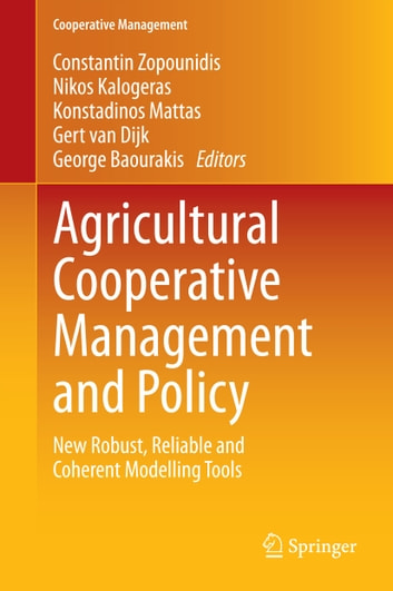 Agricultural Cooperative Management and Policy - New Robust, Reliable and Coherent Modelling Tools ebook by