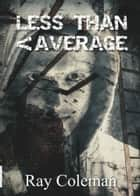 Less Than Average ebook by Ray Coleman