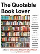 The Quotable Book Lover ebook by Ben Jacobs, Helena Hjalmarsson, Nicholas A. Basbanes,...