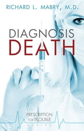 Diagnosis Death - Prescription for Trouble Series #3 ebook by Richard L. Mabry