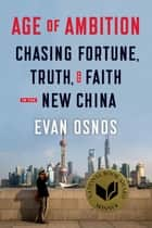 Age of Ambition: Chasing Fortune, Truth, and Faith in the New China ebook by Evan Osnos