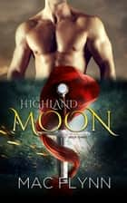 Highland Moon #3 ebook by Mac Flynn