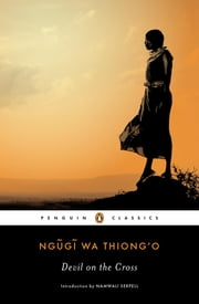 Devil on the Cross ebook by Ngugi wa Thiong'o,Namwali Serpell
