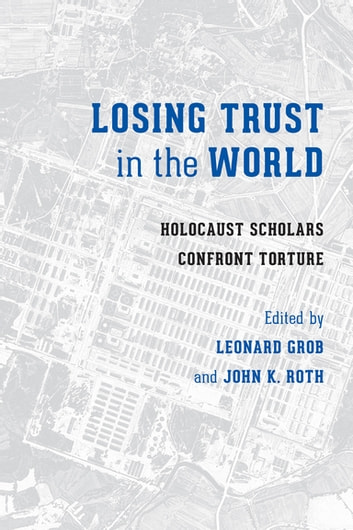 Losing Trust in the World - Holocaust Scholars Confront Torture ebook by