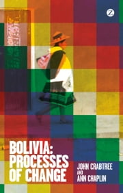 Bolivia: Processes of Change ebook by John Crabtree, Ann Chaplin