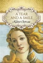 A Tear and a Smile (Global Classics) ebook by Kahlil Gibran