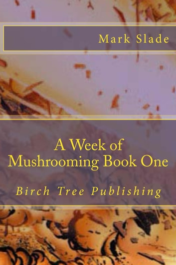 A Week of Mushrooming Book One ebook by Mark Slade