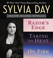 Sylvia Day Shadow Stalkers E-Bundle - Razor's Edge, Taking the Heat, On Fire ebook by Sylvia Day