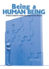Being a Human Being - A Basic Guide for Understanding Human Nature ebook by Alan M. Henley