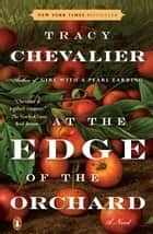 At the Edge of the Orchard - A Novel ebook by Tracy Chevalier