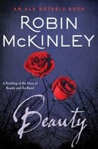 Beauty - A Retelling of the Story of Beauty and the Beast ebook by Robin McKinley