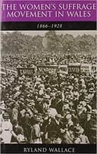 The Women's Suffrage Movement in Wales, 1866-1928 ebook by Ryland Wallace