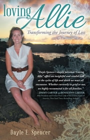 Loving Allie - Transforming the Journey of Loss ebook by Dayle   E. Spencer