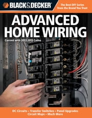 Black & Decker Advanced Home Wiring: Updated 3rd Edition * DC Circuits * Transfer Switches * Panel Upgrades - Updated 3rd Edition * DC Circuits * Transfer Switches * Panel Upgrades ebook by Editors Of Creative Publishing