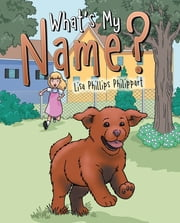 What's My Name? 電子書 by Lisa Phillips Philippart