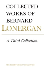 A Third Collection - Volume 16 ebook by Bernard Lonergan, Robert Doran, S.J.,...