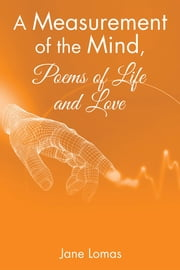 A Measurement of the Mind, Poems of Life and Love ebook by Jane Lomas