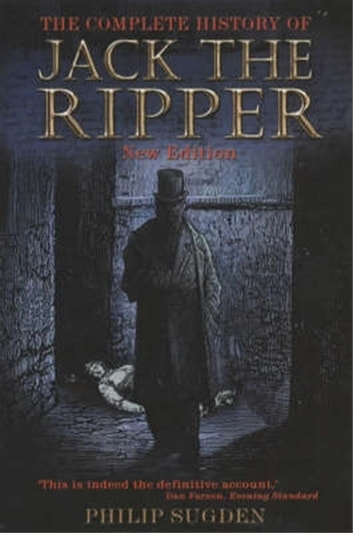 The Complete History of Jack the Ripper ebook by Philip Sugden