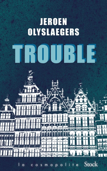 Trouble ebook by Jeroen Olyslaegers