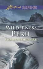 Wilderness Peril (Mills & Boon Love Inspired Suspense) eBook by Elizabeth Goddard
