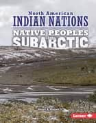 Native Peoples of the Subarctic ebook by Stuart A. Kallen
