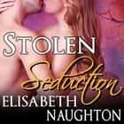 Stolen Seduction audiobook by Elisabeth Naughton