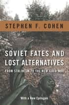Soviet Fates and Lost Alternatives - From Stalinism to the New Cold War ebook by Stephen Cohen