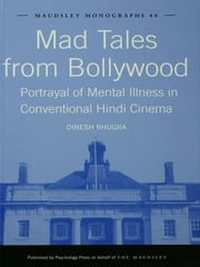 Mad Tales from Bollywood - Portrayal of Mental Illness in Conventional Hindi Cinema ebook by Dinesh Bhugra