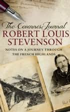 The Cevennes Journal - Notes on a Journey Through the French Highlands ebook by Robert Louis Stevenson