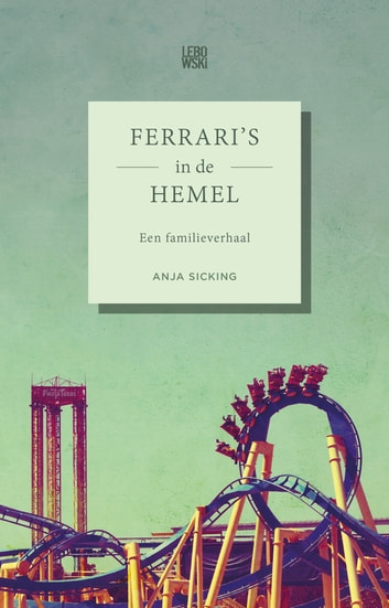 Ferrari's in de hemel - Een familieverhaal ebook by Anja Sicking
