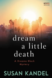 Dream a Little Death - A Dreama Black Mystery ebook by Susan Kandel