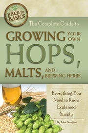The Complete Guide to Growing Your Own Hops, Malts, and Brewing Herbs - Everything You Need to Know Explained Simply ebook by John N. Peragine,Jr.