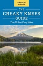 The Creaky Knees Guide Oregon, 2nd Edition - The 85 Best Easy Hikes ebook by Seabury Blair, Jr.