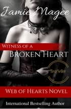 Witness of a Broken Heart: Web of Hearts and Souls #5 (See Book 2) ebook by Jamie Magee