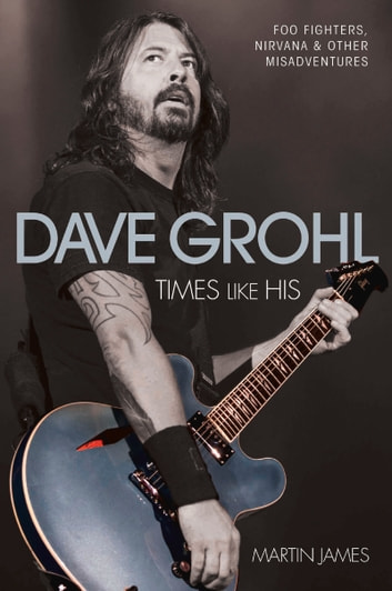 Dave Grohl - Times Like His ebook by Martin James
