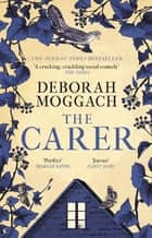 The Carer - 'A cracking, crackling social comedy' The Times ebook by Deborah Moggach