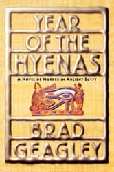 Year of the Hyenas - A Novel of Murder in Ancient Egypt ebook by Brad Geagley