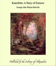 Katerfelto: A Story of Exmoor ebook by George John Whyte-Melville