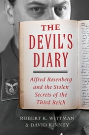 The Devil's Diary - Alfred Rosenberg and the Stolen Secrets of the Third Reich ebook by David Kinney,Robert K. Wittman