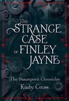 The Strange Case of Finley Jayne (The Steampunk Chronicles - short story prequel) ebook by Kady Cross