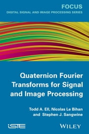 Quaternion Fourier Transforms for Signal and Image Processing ebook by Todd A. Ell,Stephen J. Sangwine,Nicolas  Le Bihan