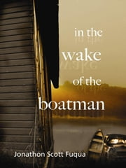In The Wake Of The Boatman ebook by Jonathon Scott Fuqua