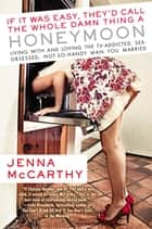 If It Was Easy, They'd Call the Whole Damn Thing a Honeymoon - Living with and Loving the TV-Addicted, Sex-Obsessed, Not-So-Handy Man You Marri ed ebook by Jenna McCarthy