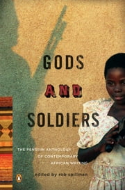 Gods and Soldiers - The Penguin Anthology of Contemporary African Writing ebook by Rob Spillman