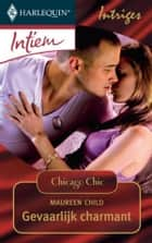 Gevaarlijk charmant - Chicago chic ebook by Maureen Child, Doenja Heezius