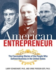 American Entrepreneur - The Fascinating Stories of the People Who Defined Business in the United States ebook by Larry SCHWEIKART Ph.D.,Lynne PIERSON DOTI Ph.D.