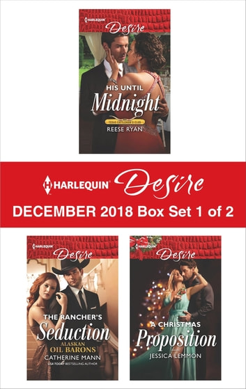 Harlequin Desire December 2018 - Box Set 1 of 2 - His Until Midnight\The Rancher's Seduction\A Christmas Proposition ebook by Reese Ryan,Catherine Mann,Jessica Lemmon