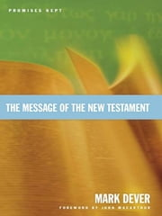 The Message of the New Testament (Foreword by John MacArthur) - Promises Kept ebook by Mark Dever,John MacArthur